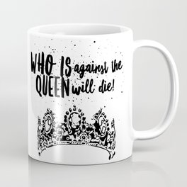Who is against the queen will die: 90 day fiance Coffee Mug
