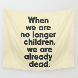 When we are no longer children, we are already dead, Constantin Brancusi quote poster art, inspire Wall Tapestry