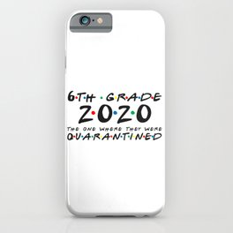 6th Grade 2020 The One Where They were Quarantined iPhone Case