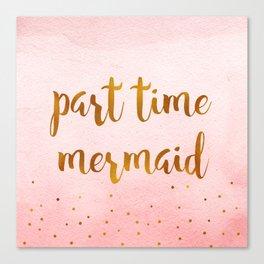 Part time mermaid Canvas Print