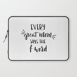 Every great mom says the f-word. Fun quote! Laptop Sleeve