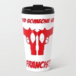Did Someone Say Francis Travel Mug