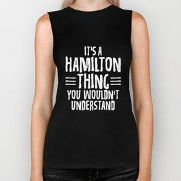 Funny It's A Hamilton Thing, You Wouldn't Understand Biker Tank