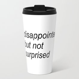 disappointed but not surprised Travel Mug