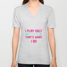 I Play Golf That's What I Do Fun Golfer Gift Unisex V-Neck