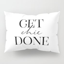 Get Chic Done, Inspirational Quote, Chic Decor, Wall Art, Funny Print Pillow Sham