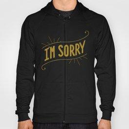 I'm Sorry Hoody