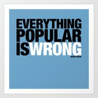 Everything Popular Is Wrong Art Print