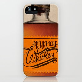 Drink More Whiskey... iPhone Case