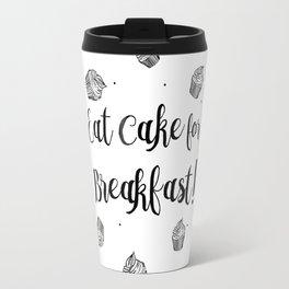 Eat cake for breakfast! Travel Mug