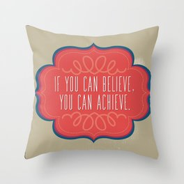 If You Can Believe, You Can Achieve Throw Pillow
