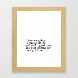 If you are going to quit Framed Art Print