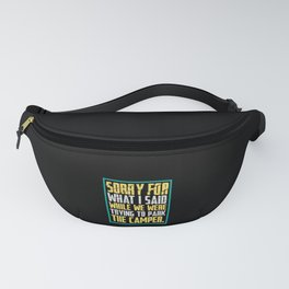 Camping - Sorry For What I Said Fanny Pack