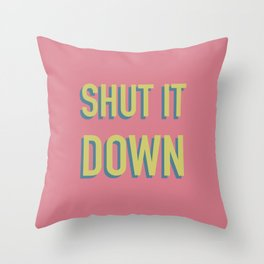 SHUT IT DOWN Throw Pillow