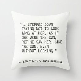 """Leo Tolstoy, Anna Karenina """"He stepped down, trying not to look long at her, as if she were the sun. Throw Pillow"""
