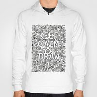 Hoodies featuring Keep Calm and Draw by Kerby Rosanes