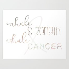 Inhale Strength Exhale Cancer 1 Art Print