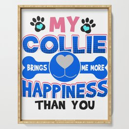 Collie Dog Lover My Collie Brings Me More Happiness than You Serving Tray
