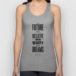 The Future Belongs to Those Who Believe in the Beauty of Their Dreams modern home room wall decor Unisex Tank Top