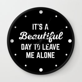 It's A Beautiful Day Funny Quote Wall Clock