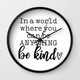 In a world where you can be anything - be kind Wall Clock