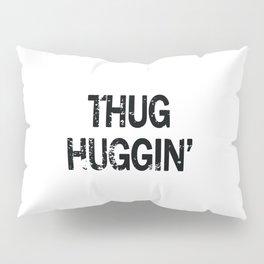 Thug Huggin' Pillow Sham