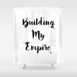 Black And White Building My Empire Quote Shower Curtain