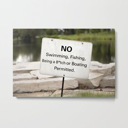 No Swimming, Fishing, Being a B*tch, or Boating Permitted  Metal Print
