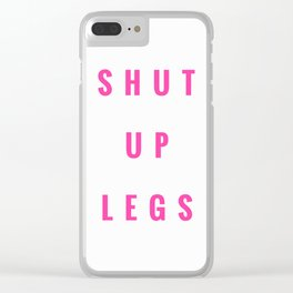 SHUT UP LEGS Clear iPhone Case