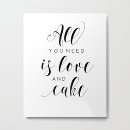 PRINTABLE WALL ART, All You Need Is Love And Cake, Love Sign,Food Quote,Cake Shop Decor,Funny Poster Metal Print