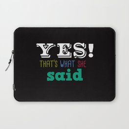 Yes That's what she said Laptop Sleeve
