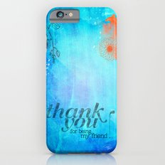 Thank you for being my friend! iPhone 6s Slim Case