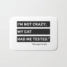 I'm Not Crazy; My Cat Had Me Tested. She Says I'm Fine. Bath Mat