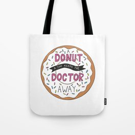 A Donut a Day Keeps the Doctor Away Tote Bag