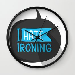 I hate ironing! Wall Clock