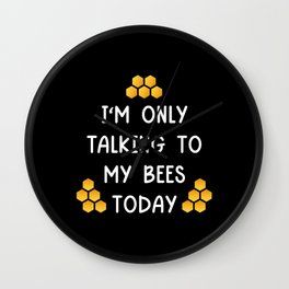 Only Talking To My Bees Wall Clock