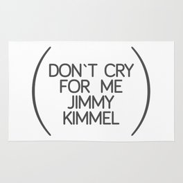 don`t cry for me jimmy kimmel Rug