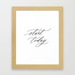 Start today Framed Art Print