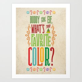 Buddy the Elf, What's Your Favorite Color? Art Print