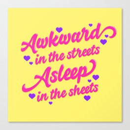 Awkward in the Streets, Asleep in the Sheets Canvas Print
