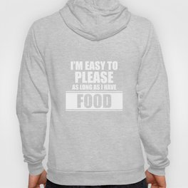 I'm Easy to Please as Long as I Have Food Funny T-shirt Hoody