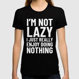 I'm Not Lazy I Just Really Enjoy Doing Nothing (Black) T-shirt