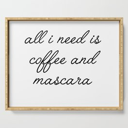 all I need is coffee and mascara Serving Tray