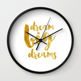 dream big dreams Wall Clock