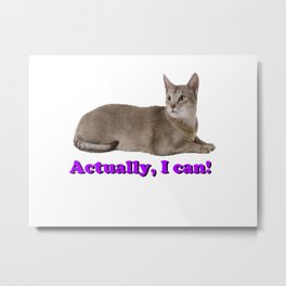 Cat Saying Actually I Can Metal Print