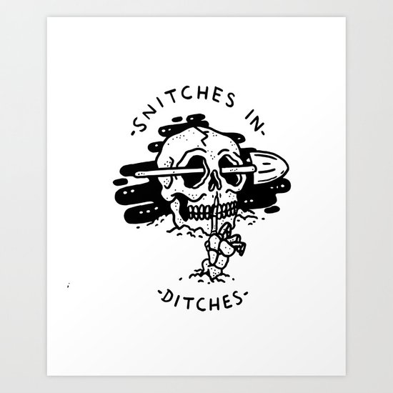 Snitches In Ditches Art Print