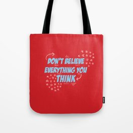 """""""Don't Believe Everything you Think"""" Red & Blue Quote Tote Bag"""