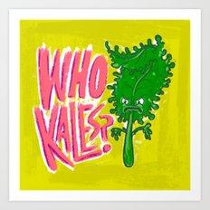 Who Kales? Art Print