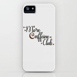 More Caffeine Club iPhone Case
