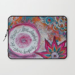 Be Brave. Love Deeply. Shine Brightly. Laptop Sleeve